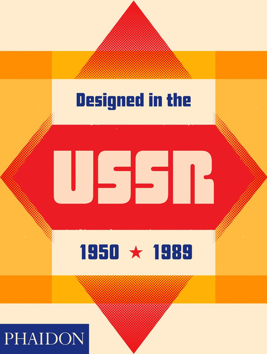 Designed in the USSR: 1950 - 1989 is published by Phaidon